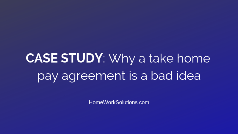 CASE STUDY_ Why a take home pay agreement is a bad idea