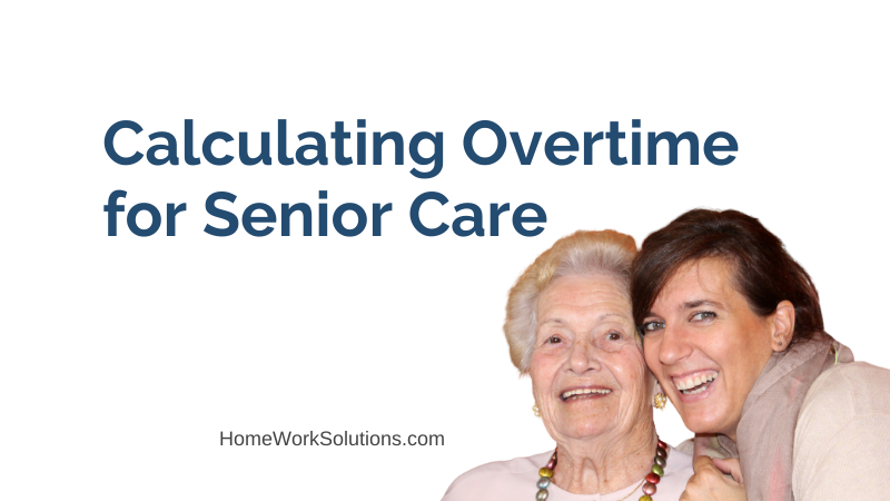Calculating Overtime for Senior Care