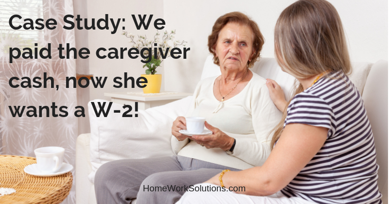 Case Study_ We paid the caregiver cash, now she wants a W-2!