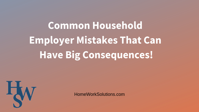 Common household employer mistakes that can have big consequences