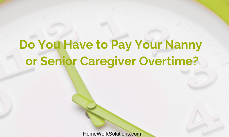 Do You Have to Pay Your Nanny or Senior Caregiver Overtime_