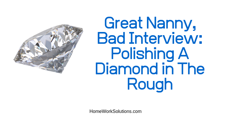 Great Nanny, Bad Interview_ Polishing A Diamond in The Rough