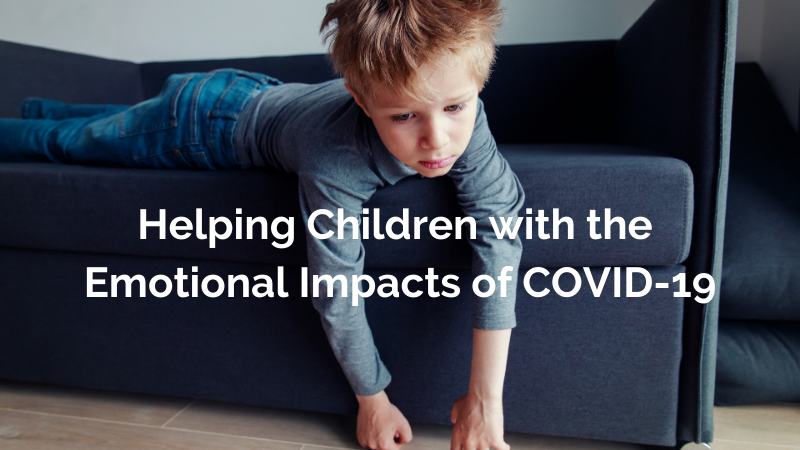 Helping Children with the Emotional Impacts of COVID-19