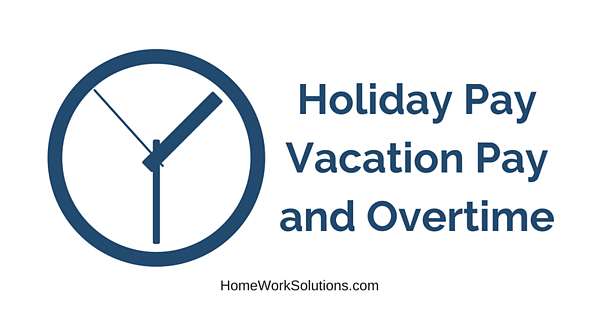 Holiday Pay Vacation Pay and Overtime