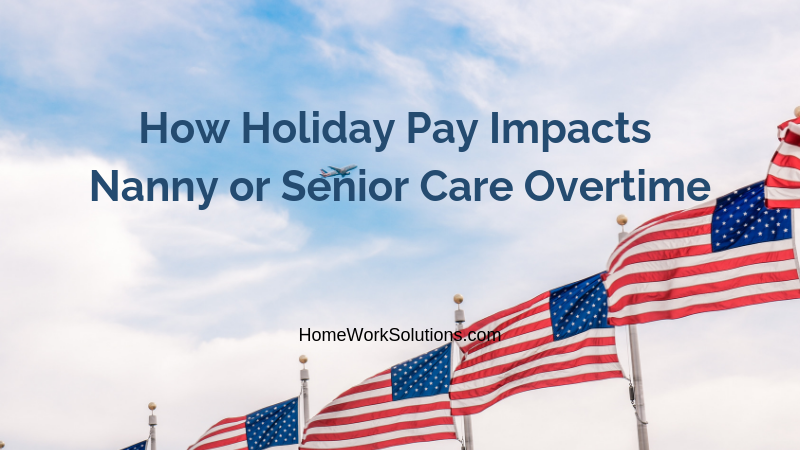 How Holiday Pay Impacts Nanny or Senior Care Overtime