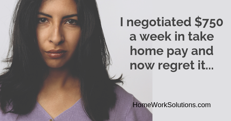 I negotiated $750 a week in take home pay and now regret it...