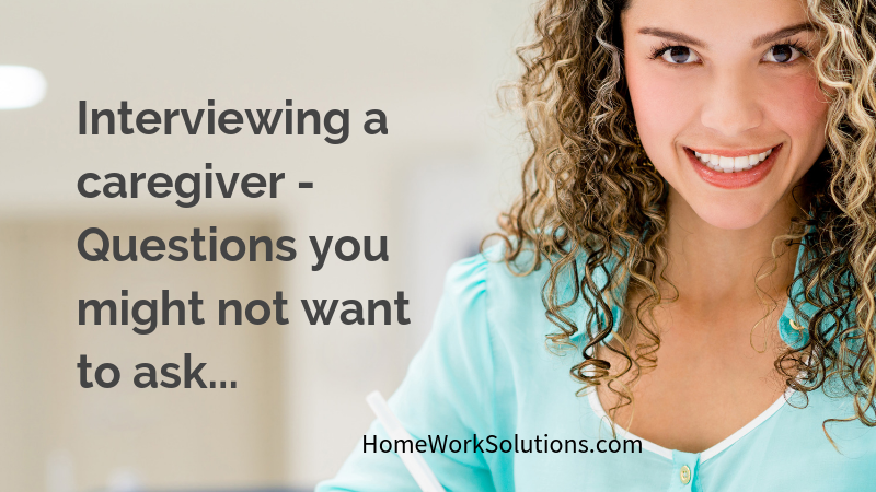 Interviewing a caregiver - Questions you might not want to ask...