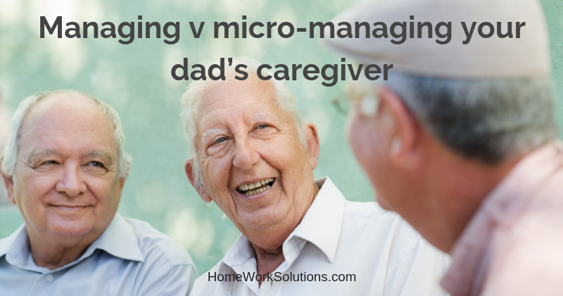 Managing v micro-managing your dad's caregiver