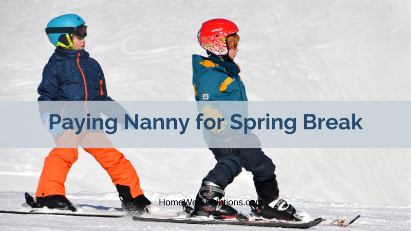 Paying Nanny for Spring Break