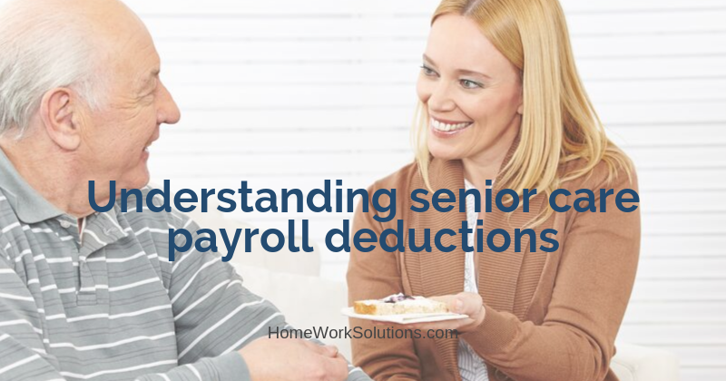 Understanding senior care payroll deductions