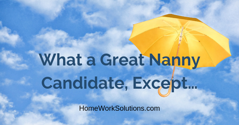 What a Great Nanny Candidate, Except…