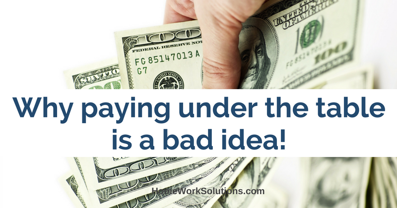Why paying under the table is a bad idea!