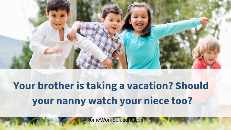 Your brother is taking a vacation_ Should your nanny watch your niece too_