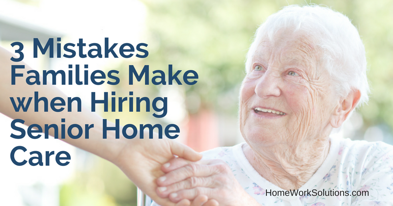 3 Mistakes Families Make when Hiring Senior Home Care