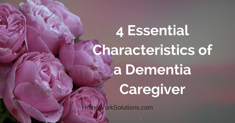 4 Essential Characteristics of a Dementia Caregiver