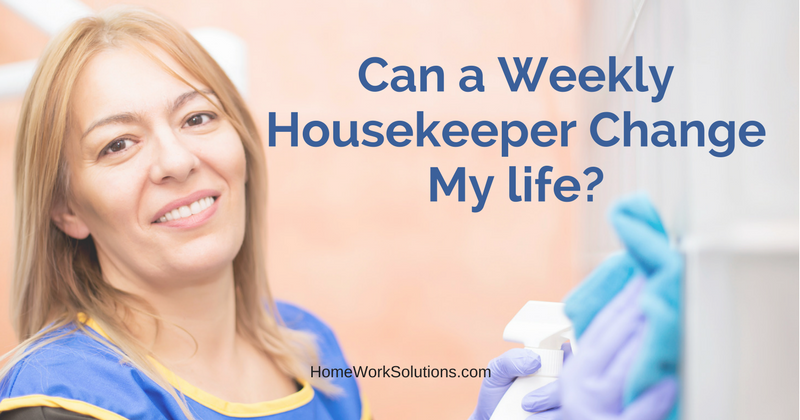 Can a Weekly Housekeeper Change My life
