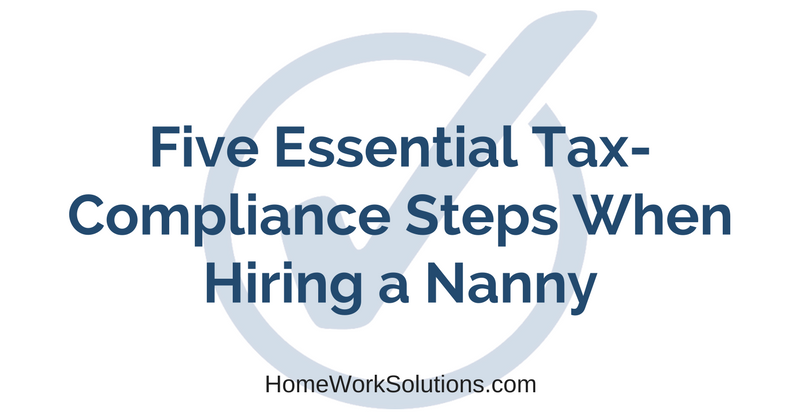 Five Essential Tax-Compliance Steps When Hiring a Nanny or Senior Caregiver