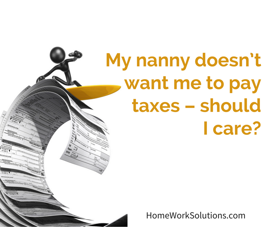 My nanny doesn't want me to pay taxes – should I care