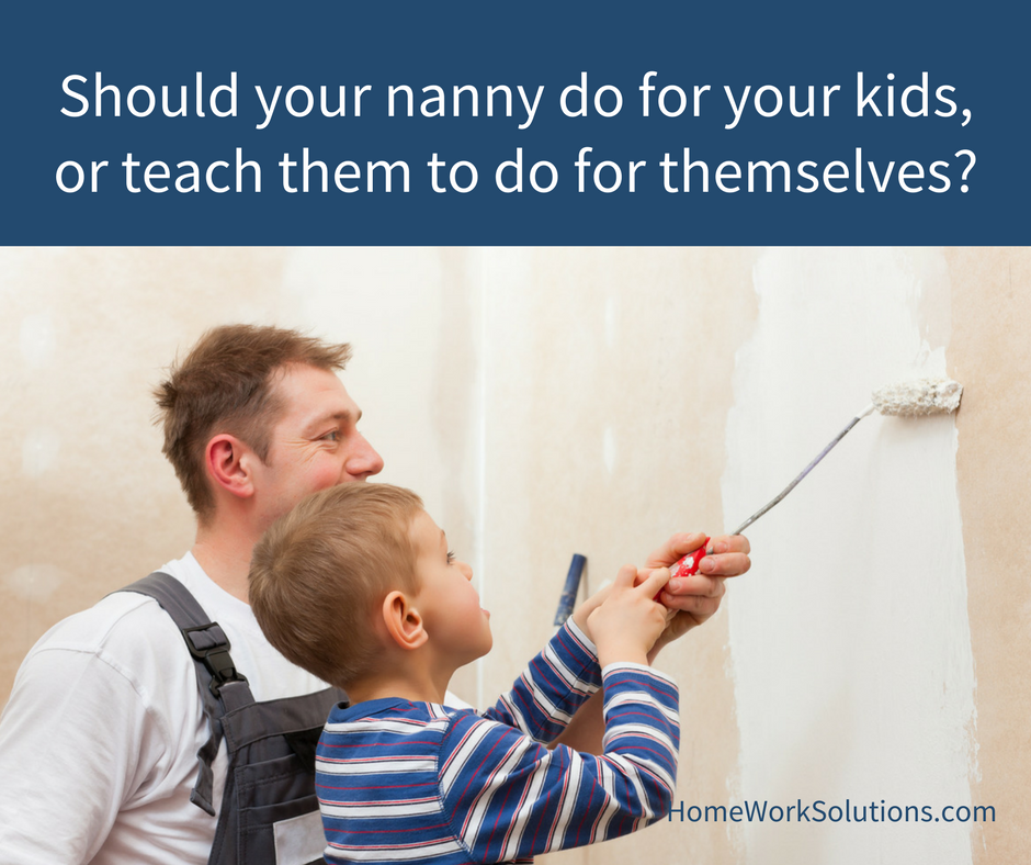 Should your nanny do for your kids, or teach them to do for themselves