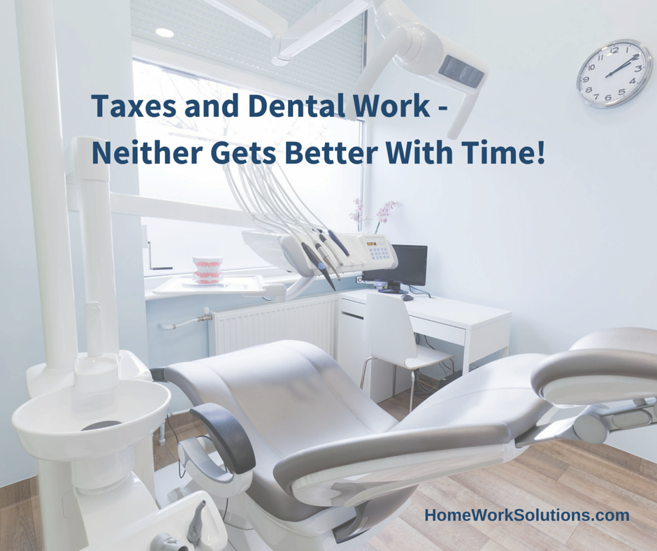 Nanny Taxes and Dental Work, neither gets better with time.