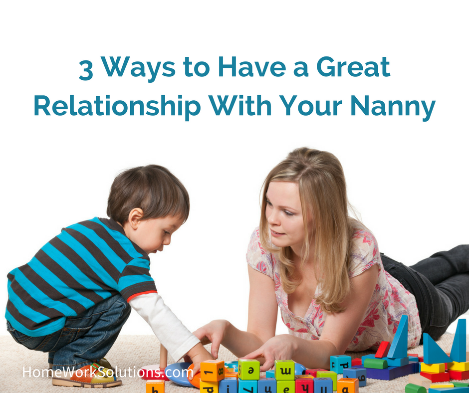 Three Ways to Have a Great Relationship With Your Nanny