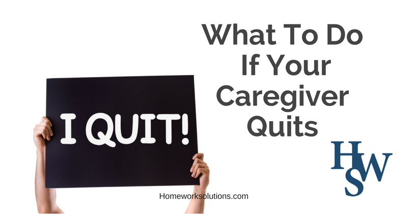 What To Do If Your Caregiver Quits