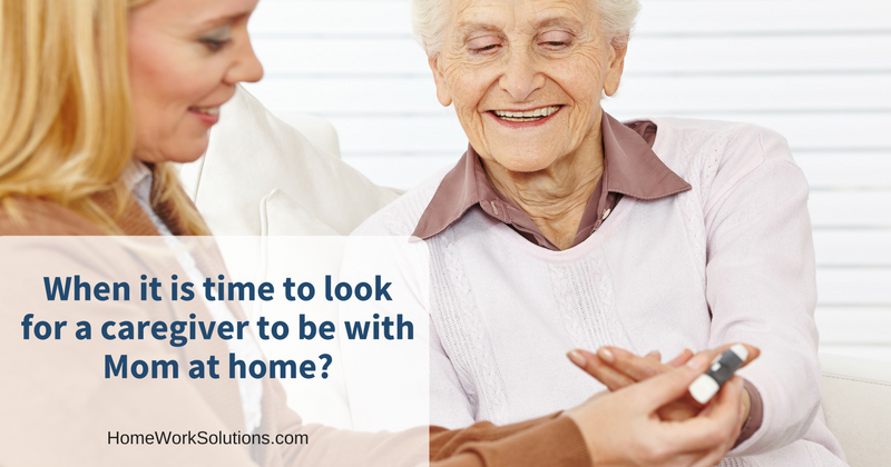 When it is time to look for a caregiver to be with Mom at home-.png