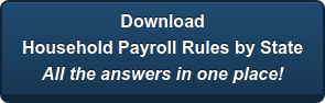 Download Household Payroll Rules by State All the answers in one place!