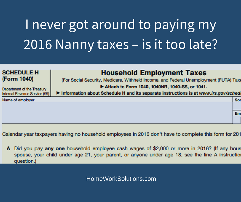 I never got around to paying my 2016 Nanny taxes – is it too late?